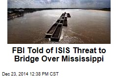 FBI Told of ISIS Threat to Bridge Over Mississippi