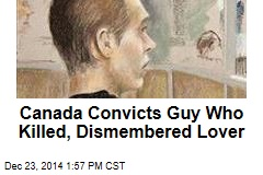 Canada Convicts Guy Who Killed, Dismembered Lover