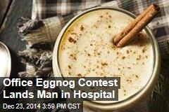 Eggnog Contest Lands Man in Hospital