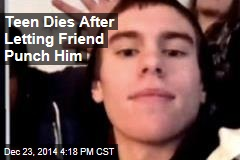 Teen Dies After Letting Friend Punch Him