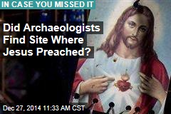Did Archaeologists Find Site Where Jesus Preached?