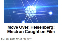 Move Over, Heisenberg: Electron Caught on Film