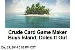 Crude Card Game Maker Buys Island, Doles It Out