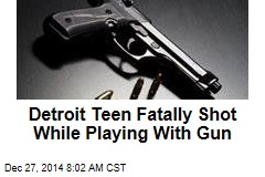 Detroit Teen Fatally Shot While Playing With Gun