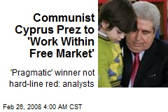 Communist Cyprus Prez to 'Work Within Free Market'