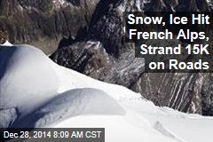Snow, Ice Hit French Alps, Strand 15K on Roads