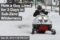Guy Survives 3 Sub-Zero Days, Fends Off Wolverine