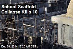 School Scaffold Collapse Kills 10