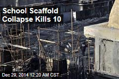 School Scaffold Collapse Kills 10