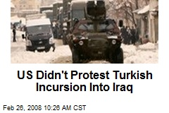 US Didn't Protest Turkish Incursion Into Iraq