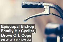 Episcopal Bishop Fatally Hit Cyclist, Drove Off: Cops