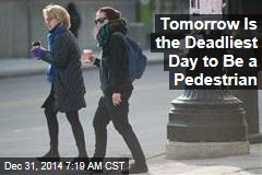 Tomorrow Is the Deadliest Day to Be a Pedestrian