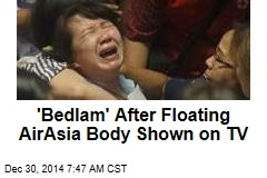 'Bedlam' After Floating AirAsia Body Shown on TV