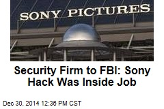 Security Firm to FBI: Sony Hack Was Inside Job