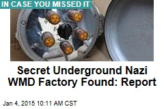 Secret Underground Nazi WMD Factory Found: Report