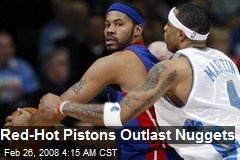 Red-Hot Pistons Outlast Nuggets