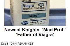 Newest Knights: 'Mad Prof,' 'Father of Viagra'