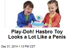 Play-Doh! Hasbro Toy Looks a Lot Like a Penis