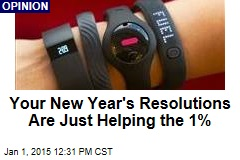 Your New Year's Resolutions Are Just Helping the 1%