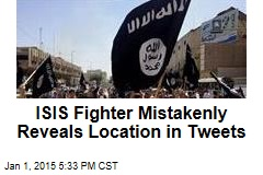 ISIS Fighter Mistakenly Reveals Location in Tweets