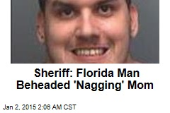Sheriff: Florida Man Beheaded 'Nagging' Mom