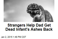 Strangers Help Dad Get Dead Infant's Ashes Back