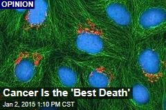 Cancer Is the 'Best Death'