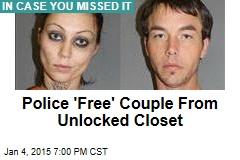Police 'Free' Couple From Unlocked Closet