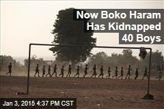 Now Boko Haram Has Kidnapped 40 Boys