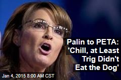 Palin to PETA: 'Chill, at Least Trig Didn't Eat the Dog'