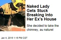 Naked Lady Gets Stuck Breaking Into Her Ex's House