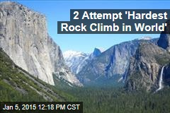 2 Attempt 'Hardest-Ever' Wall Climb in Yosemite