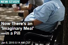 Now There's an 'Imaginary Meal' —in a Pill