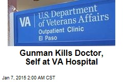Gunman Wounds Doctor at VA Hospital, Kills Self