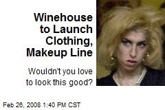 Winehouse to Launch Clothing, Makeup Line