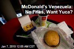 McDonald's Runs Out of Fries in Venezuela