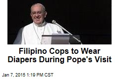 Filipino Cops to Suit Up in Diapers for Pope's Visit