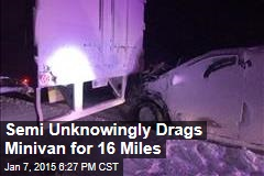 Semi Unknowingly Drags Minivan for 16 Miles