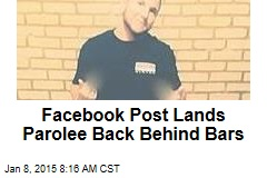 Facebook Post Lands Parolee Back Behind Bars
