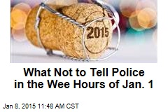 What Not to Tell Police in the Wee Hours of Jan. 1