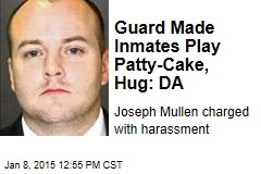 Guard Made Inmates Play Patty-Cake, Hug: DA