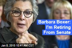 Barbara Boxer: I'm Retiring From Senate