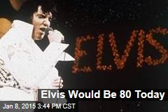 Elvis Would Be 80 Today