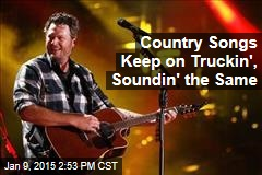 Country Songs Keep on Truckin', Soundin' the Same