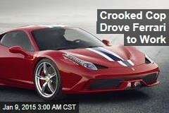 Crooked Cop Drove Ferrari to Work