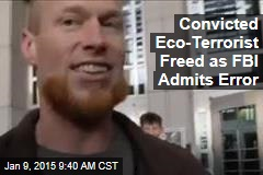 Convicted Eco-Terrorist Freed as FBI Admits Error