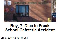 Boy, 7, Dies in Freak School Cafeteria Accident
