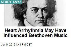 Heart Arrhythmia May Have Influenced Beethoven Music