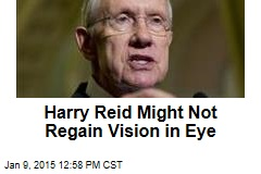 Harry Reid Might Not Regain Vision in Eye