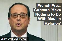 French Prez: Gunmen 'Have Nothing to Do With Muslim Religion'
